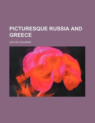 Picturesque Russia and Greece (Paperback): Leo De Colange