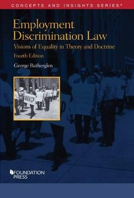 Employment Discrimination Law, Visions of Equality in Theory and Doctrine (Paperback, 4th Revised edition): George A Rutherglen
