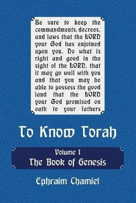 To Know Torah - The Book of Genesis - To Understand the Weekly Parasha. Modern Reading in the Peshat of the Torah and Its Ideas...