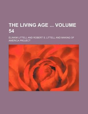 The Living Age Volume 54 (Paperback): Eliakim Littell