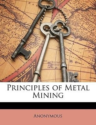 Principles of Metal Mining (Paperback): Anonymous