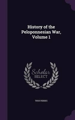 History of the Peloponnesian War, Volume 1 (Hardcover): Thucydides