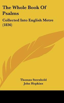 The Whole Book Of Psalms - Collected Into English Metre (1836) (Hardcover): Thomas Sternhold, John Hopkins