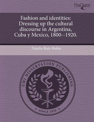 Fashion and Identities - Dressing Up the Cultural Discourse in Argentina, Cuba y Mexico, 1800--1920. (Spanish, Paperback):...