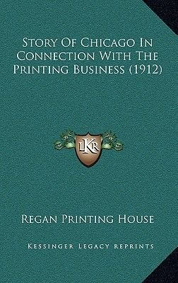 Story of Chicago in Connection with the Printing Business (1912) (Hardcover): Regan Printing House