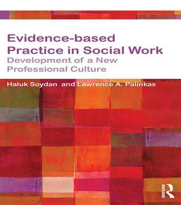 Evidence-based Practice in Social Work - Development of a New Professional Culture (Electronic book text): Haluk Soydan,...