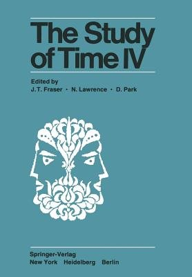 The Study of Time IV - Papers from the Fourth Conference of the International Society for the Study of Time, Alpbach-Austria...