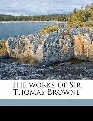 The Works of Sir Thomas Browne Volume 3 (Paperback): Thomas Browne, Simon Wilkin