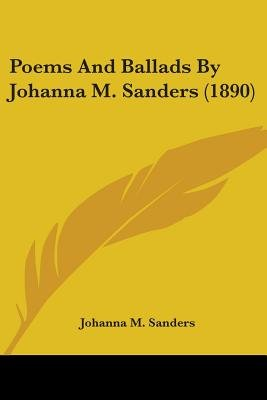 Poems and Ballads by Johanna M. Sanders (1890) (Paperback): Johanna M. Sanders