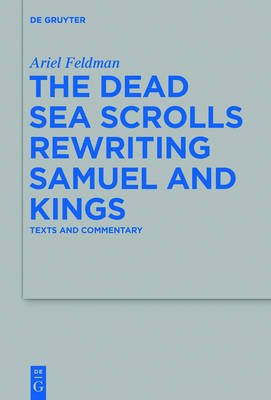 The Dead Sea Scrolls Rewriting Samuel and Kings - Texts and Commentary (Electronic book text, Digital original): Ariel Feldman