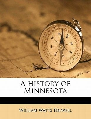 A History of Minnesota Volume 1 (Paperback): William Watts Folwell