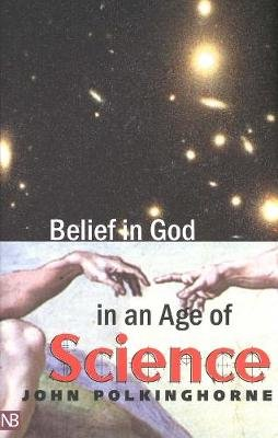 Belief in God in an Age of Science (Paperback, New Ed): John Polkinghorne