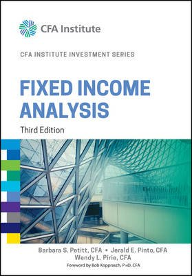 Fixed Income Analysis (Hardcover, 3rd Edition): Barbara S Petitt, Jerald E. Pinto, Wendy L. Pirie