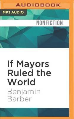 If Mayors Ruled the World - Dysfunctional Nations, Rising Cities (MP3 format, CD): Benjamin Barber