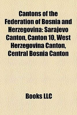Cantons of the Federation of Bosnia and Herzegovina - Sarajevo Canton, Canton 10, West Herzegovina Canton, Central Bosnia...