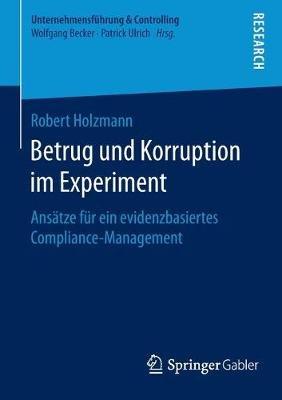 Betrug Und Korruption Im Experiment - Ansatze Fur Ein Evidenzbasiertes Compliance-Management (German, Paperback): Robert...