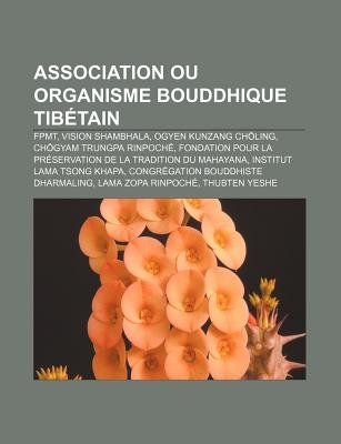 Association Ou Organisme Bouddhique Tibetain - Fpmt, Vision Shambhala, Ogyen Kunzang Choling, Chogyam Trungpa Rinpoche (French,...