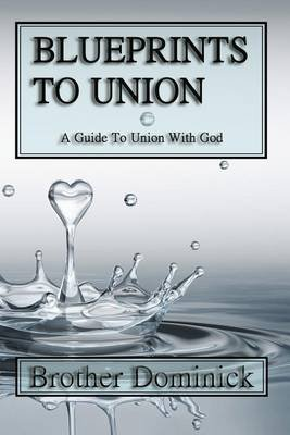 Blueprints to Union - A Guide to Union with God (Paperback): Brother Dominick