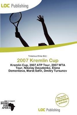 2007 Kremlin Cup (Paperback): Timoteus Elmo