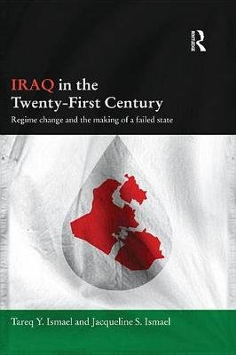 Iraq in the Twenty-First Century - Regime Change and the Making of a Failed State (Electronic book text): Tareq Y. Ismael,...