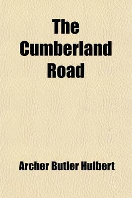 The Cumberland Road (Volume 10) (Paperback): Archer Butler Hulbert