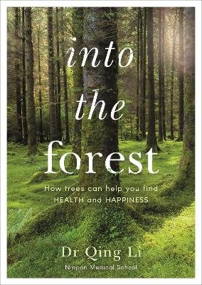Into the Forest - How Trees Can Help You Find Health and Happiness (Paperback): Dr Qing Li