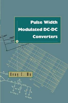 Pulse Width Modulated DC-DC Converters (Paperback, Softcover reprint of the original 1st ed. 1997): Keng Chih Wu