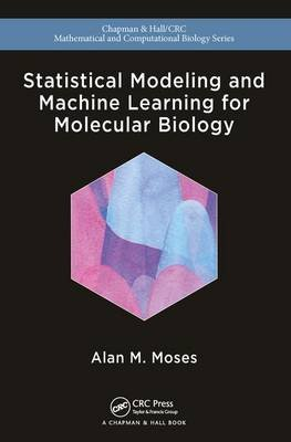 Statistical Modeling and Machine Learning for Molecular Biology (Paperback): Alan Moses