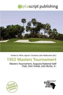 1952 Masters Tournament (Paperback): Frederic P. Miller, Agnes F. Vandome, John McBrewster