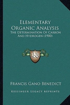 Elementary Organic Analysis - The Determination of Carbon and Hydrogen (1900) (Paperback): Francis Gano Benedict