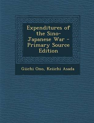 Expenditures of the Sino-Japanese War - Primary Source Edition (Paperback): Giichi Ono, Keiichi Asada