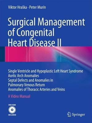 Surgical Management of Congenital Heart Disease II - Single Ventricle and Hypoplastic Left Heart Syndrome Aortic Arch Anomalies...
