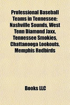 Professional Baseball Teams in Tennessee - Nashville Sounds, West Tenn Diamond Jaxx, Tennessee Smokies, Chattanooga Lookouts,...