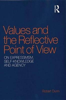 Values and the Reflective Point of View - On Expressivism, Self-Knowledge and Agency (Electronic book text): Robert Dunn