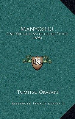 Manyoshu - Eine Kritisch-Asthetische Studie (1898) (German, Hardcover): Tomitsu Okasaki