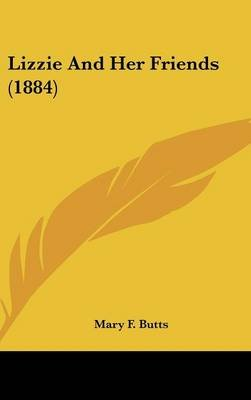 Lizzie and Her Friends (1884) (Hardcover): Mary F Butts