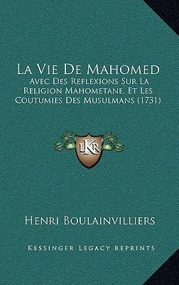 La Vie de Mahomed - Avec Des Reflexions Sur La Religion Mahometane, Et Les Coutumies Des Musulmans (1731) (French, Paperback):...