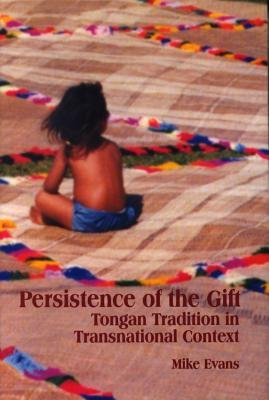 Persistence of the Gift - Tongan Tradition in Transnational Context (Hardcover): Mike Evans
