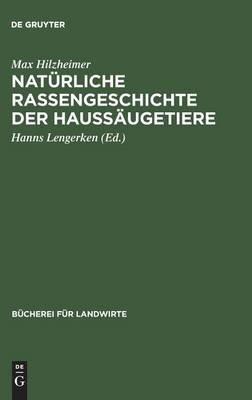 Naturliche Rassengeschichte Der Haussaugetiere (German, Hardcover): Max Hilzheimer