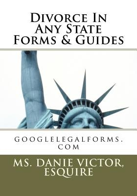 Divorce in any State Forms & Guides - googlelegalforms.com (Paperback): Esquire MS Danie Victor