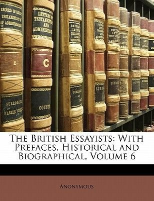 The British Essayists - With Prefaces, Historical and Biographical, Volume 6 (Paperback): Anonymous