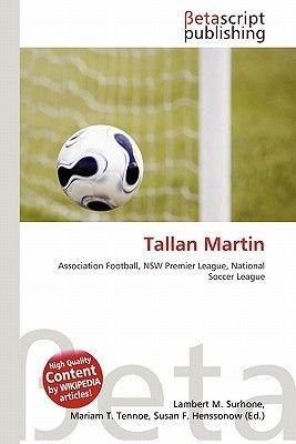 Tallan Martin (Paperback): Lambert M. Surhone, Mariam T. Tennoe, Susan F. Henssonow