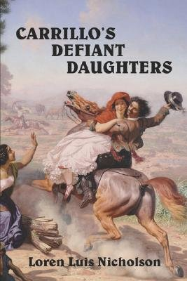 Carrillo's Defiant Daughters (Paperback): Loren, Luis Nicholson