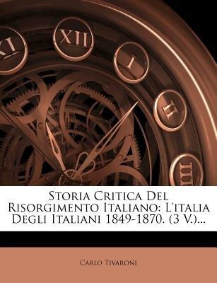 Storia Critica del Risorgimento Italiano - L'Italia Degli Italiani 1849-1870. (3 V.)... (English, Italian, Paperback):...