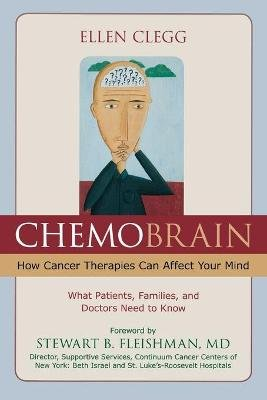 Chemobrain - How Cancer Therapies Can Affect Your Mind (Paperback, New): Ellen Clegg