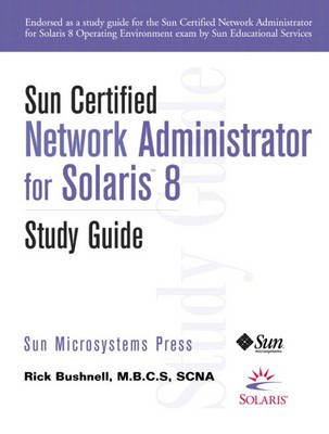 Sun Certified Network Administrator for Solaris 8 Study Guide (Paperback, Study Guide ed.): Ricky Bushnell