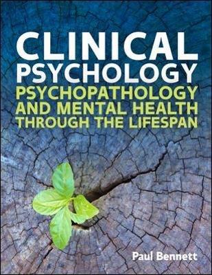 Clinical Psychology: Psychopathology Through the Lifespan (Paperback): Paul W Bennett