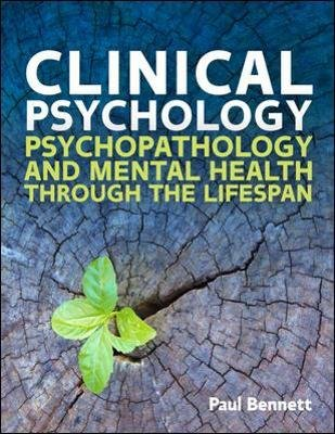 Clinical Psychology: Psychopathology through the Lifespan (Paperback): Paul W Bennett