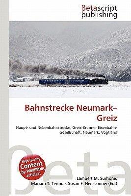 Bahnstrecke Neumark-Greiz (German, Paperback): Lambert M. Surhone, Mariam T. Tennoe, Susan F. Henssonow