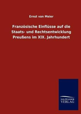 Franz Sische Einfl Sse Auf Die Staats- Und Rechtsentwicklung Preu Ens Im XIX. Jahrhundert (English, German, Paperback): Ernst...